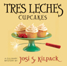 Tres Leches Cupcakes (Unabridged) Audiobook, by Josi S. Kilpack