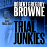 Trial Junkies: A Thriller (Unabridged), by Robert Gregory Browne