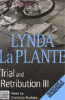 Trial and Retribution III (Unabridged), by Lynda La Plante