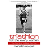 Triathlon for the Every Woman: You Can Be a Triathlete. Yes. You. (Unabridged) Audiobook, by Meredith Atwood