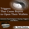 Triggers That Cause Buyers to Open Their Wallets: Extreme Psychological Buying Triggers and More - Advice & How To (Volume 1) (Unabridged) Audiobook, by Dr Leland Dee Benton