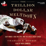 The Trillion Dollar Meltdown: Easy Money, High Rollers, and the Great Credit Crash (Unabridged), by Charles R. Morris