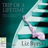 Trip of a Lifetime (Unabridged), by Liz Byrski