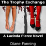 The Trophy Exchange: A Lucinda Pierce Mystery, Book 1 (Unabridged), by Diane Fanning