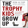 The Trophy Kids Grow Up: How the Millenial Generation is Shaking Up the Workplace (Unabridged), by Ron Alsop