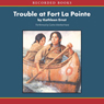 Trouble at Fort LaPointe: An American Girl History Mystery (Unabridged), by Kathleen Ernst