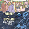Trouble in Topsham (Unabridged) Audiobook, by Harriet Hicks