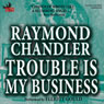 Trouble Is My Business (Unabridged) Audiobook, by Raymond Chandler