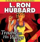 Trouble on His Wings (Unabridged), by L. Ron Hubbard