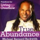True Abundance: Practices for Living from the Overflow (Unabridged), by Michael Bernard Beckwith