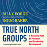 True North Groups: A Powerful Path to Personal and Leadership Development (Unabridged) Audiobook, by Bill George