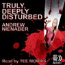 Truly, Deeply Disturbed (Unabridged) Audiobook, by Andrew Nienaber