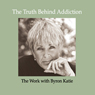 The Truth Behind Addiction Audiobook, by Byron Katie Mitchell