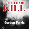 Truth Dare Kill: A Creme De La Crime Period Piece (Unabridged), by Gordon Ferris