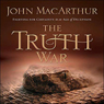 The Truth War Audiobook, by John MacArthur