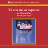 Tu eres un ser superior (Texto Completo) (Unabridged) Audiobook, by Muneca Geigel