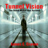 Tunnel Vision: The Bomb Maker Has Arrived (Unabridged), by James E. Craven