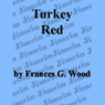Turkey Red (Unabridged), by Frances Gilchrist Wood