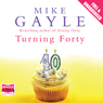 Turning Forty (Unabridged) Audiobook, by Mike Gayle