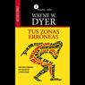 Tus Zonas Erroneas (Your Erroneous Zones): Guia Para Combatir las Causas de la Infelicidad, by Wayne W. Dyer