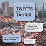 Tweets from Tahrir: Egypts Revolution as it Unfolded, in the Words of the People Who Made it (Unabridged) Audiobook, by Nadia Idle