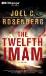 The Twelfth Imam: A Novel, by Joel C. Rosenberg