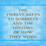 The Twelve Steps to Sobriety and the History of How it Works (Unabridged) Audiobook, by Alcoholics Anonymous