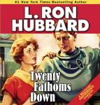 Twenty Fathoms Down (Unabridged) Audiobook, by L. Ron Hubbard
