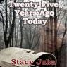 Twenty-Five Years Ago Today (Unabridged) Audiobook, by Stacy Juba