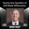Twenty-One Qualities of Self-Made Millionaires, by Brian Tracy