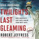 Twilights Last Gleaming: How Americas Last Days Can Be Your Best Days (Unabridged) Audiobook, by Robert Jeffress