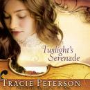 Twilights Serenade: Song of Alaska, Book 3, by Tracie Peterson