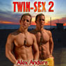 Twin Sex 2 (Unabridged), by Alex Anders