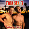 Twin Sex 3 (Unabridged) Audiobook, by Alex Anders