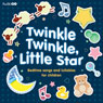 Twinkle Twinkle, Little Star: Bedtime Songs and Lullabies (Unabridged), by AudioGO Ltd