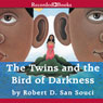 The Twins and the Bird of Darkness: A Hero Tale from the Caribbean (Unabridged) Audiobook, by Robert San Souci