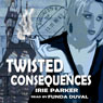 Twisted Consequences (Unabridged) Audiobook, by Irie Parker