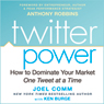 Twitter Power: How to Dominate Your Market One Tweet at a Time (Unabridged) Audiobook, by Joel Comm
