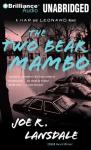 The Two-Bear Mambo: A Hap and Leonard Novel #3 (Unabridged), by Joe R. Lansdale
