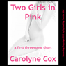Two Girls in Pink: An Erotic Threesome Short (Unabridged) Audiobook, by Carolyne Cox