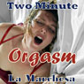 Two Minute Orgasm: A Whimsical Story of Unfettered Sex (Unabridged), by La Marchesa