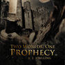 Two Worlds, One Prophecy Audiobook, by E. J. Stalling