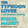 The Typhoon Lover: Rei Shimura Mysteries, Book 8 (Unabridged) Audiobook, by Sujata Massey