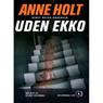 Uden ekko (Without Echo) (Unabridged), by Anne Holt