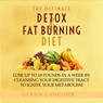 The Ultimate Detox and Fat Burning Diet: Lose Up to 10 Pounds in a Week By Cleansing Your Digestive Tract to Ignite Your Metabolism (Unabridged), by Glenn Langohr