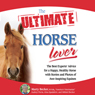 The Ultimate Horse Lover: The Best Experts Guide for a Happy, Healthy Horse (Unabridged), by Gina Spadafori