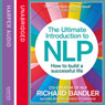The Ultimate Introduction to NLP: How to Build a Successful Life (Unabridged), by Richard Bandler