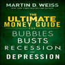 The Ultimate Money Guide for Bubbles, Busts, Recession and Depression (Unabridged), by Martin D. Weiss