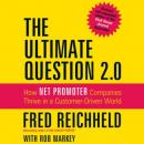 The Ultimate Question 2.0 (Revised and Expanded Edition): How Net Promoter Companies Thrive in a Customer-Driven World (Unabridged), by Fred Reichheld