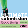 Ultimate Submission: Erotic Stories, Collection One (Unabridged) Audiobook, by Miranda Forbes